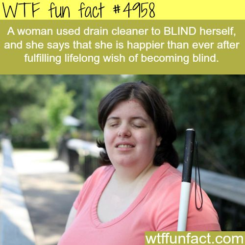 WHOA! ...This woman wished to be blind! - (Organ Donation!?!)  ~WTF! weird & not-a-fun fact!