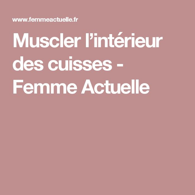 Muscler interieur des cuisses 28 images comment for Interieur des cuisses flasques