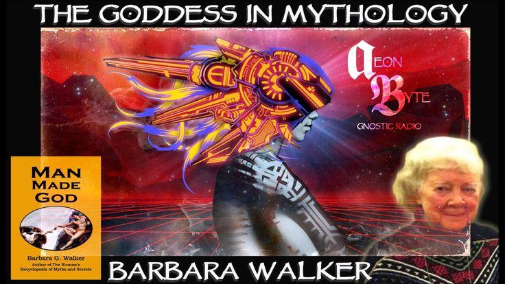 The Goddess in Mythology (with Barbara Walker): Aeon Byte Gnostic Radio