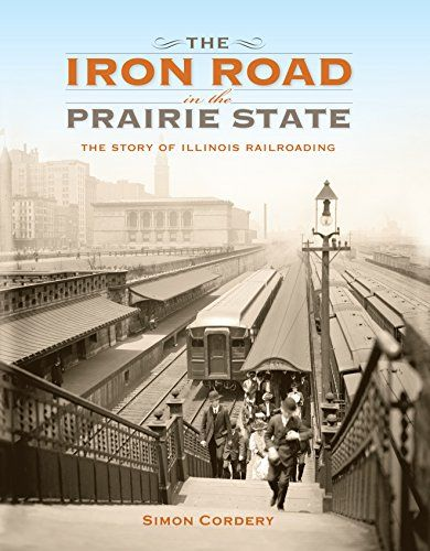 The Iron Road in the Prairie State: The Story of Illinois Railroading (Railroads Past and Present):   <P>In 1836, Abraham Lincoln and Stephen Douglas agreed on one thing: Illinois needed railroads. Over the next fifty years, the state became the nation's railroad hub, with Chicago at its center. Speculators, greed, growth, and regulation followed as the railroad industry consumed unprecedented amounts of capital and labor. A nationwide market resulted, and the Windy City became the sit...