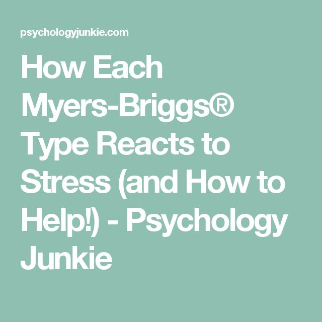 How Each Myers-Briggs® Type Reacts to Stress (and How to Help!) - Psychology…