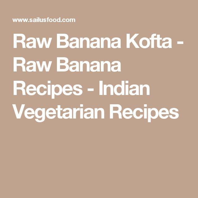 Raw Banana Kofta - Raw Banana Recipes - Indian Vegetarian Recipes