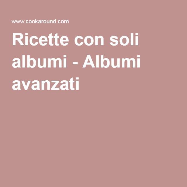 Ricette con soli albumi - Albumi avanzati