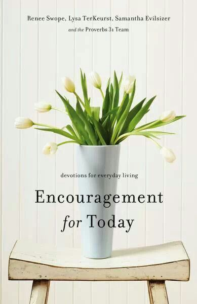 Encouragement for Today by: Renee Swope, Lysa TerKeurst, Samantha Evilsizer & the Proverbs 31Team