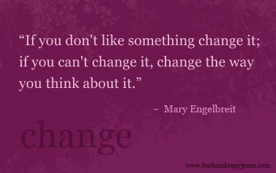 change: Words Of Wisdom, Remember This, Mary Engelbreit, Motivation Quotes, Quotes About Changing, Lifestyle Changing, Inspiration Quotes, Changing Quotes, Good Advice