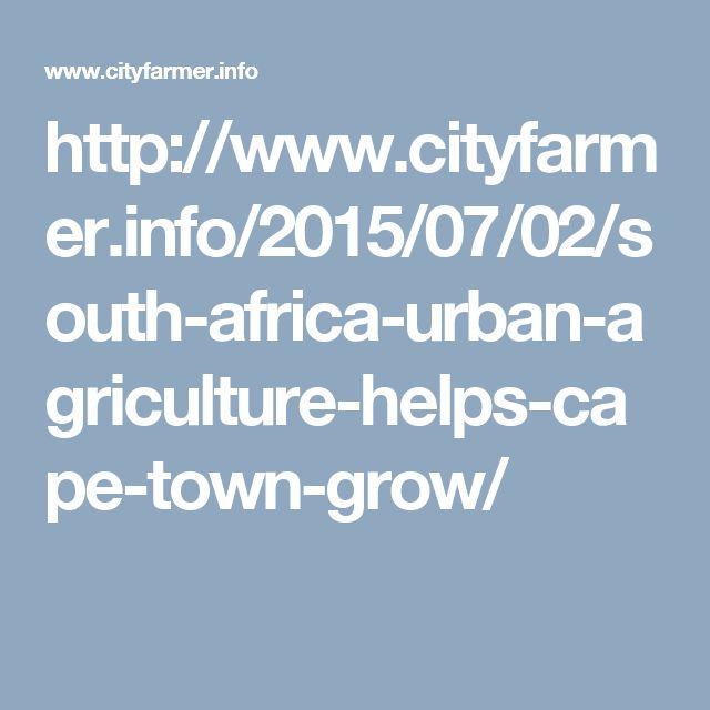 http://www.cityfarmer.info/2015/07/02/south-africa-urban-agriculture-helps-cape-town-grow/