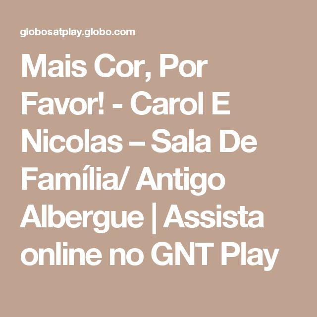 Mais Cor, Por Favor! - Carol E Nicolas – Sala De Família/ Antigo Albergue   Assista online no GNT Play