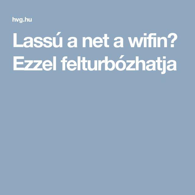 Lassú a net a wifin? Ezzel felturbózhatja