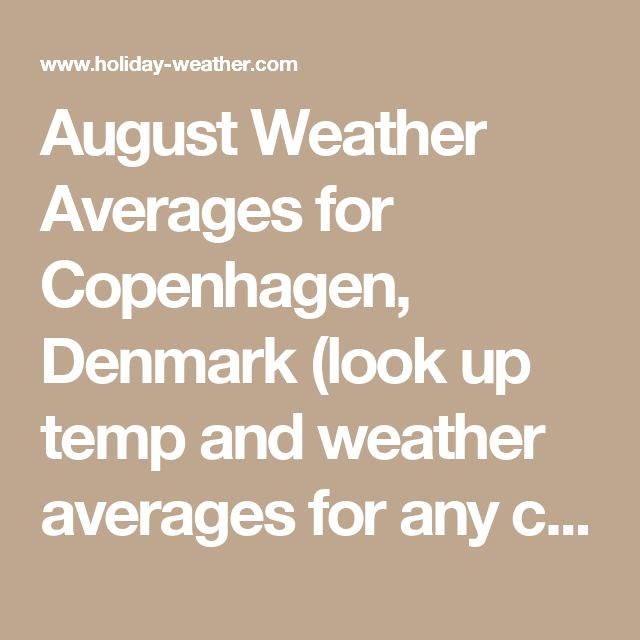 August Weather Averages for Copenhagen, Denmark (look up temp and weather averages for any city - see monthly or annual averages, rainfall, hi.los)