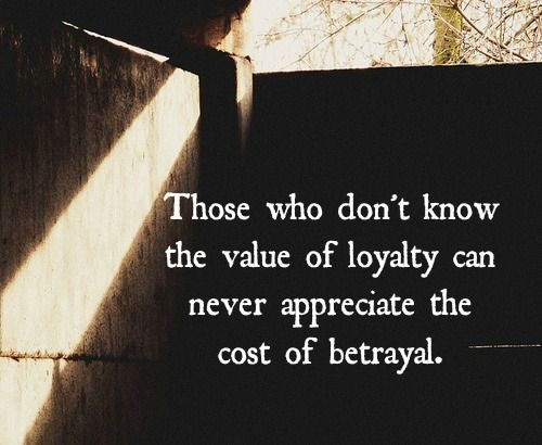 Bible Quotes About Family Betrayal: Those Who Don't Know The Value Of Loyalty Can Never