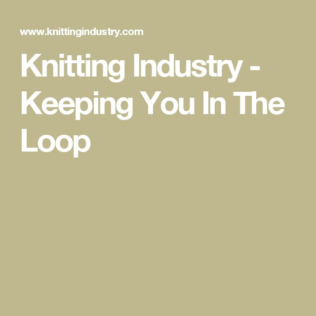 Knitting Industry - Keeping You In The Loop