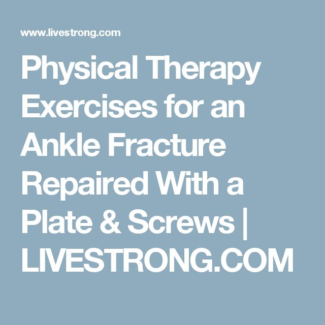 Physical Therapy Exercises for an Ankle Fracture Repaired With a Plate & Screws | LIVESTRONG.COM