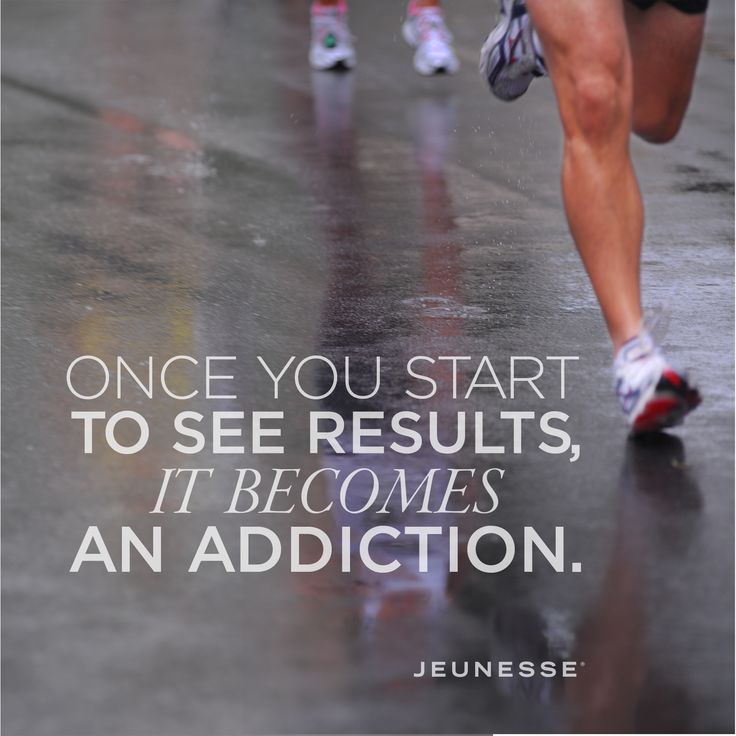 Once you start to see results, it becomes and addiction.  -Unknown #WeLiveJeunesse