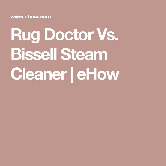 Rug Doctor Vs. Bissell Steam Cleaner | eHow