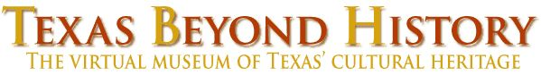 TexasBeyondHistory.com  The virtual museum of Texas' cultural heritage