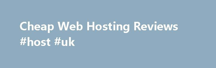 Cheap Web Hosting Reviews #host #uk http://hosting.nef2.com/cheap-web-hosting-reviews-host-uk/  #inexpensive web hosting # Having your own website is a virtual necessity these days. Whether you need a website for your business or if you just want a personal page to share your thoughts on a blog, a website is a valuable tool for just about anyone. Luckily, there are a wide range of options for you to choose from when it comes to web hosting, which is why we have put together these web hosting…