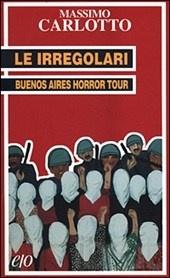 Le irregolari. Buenos Aires horror tour di Massimo Carlotto