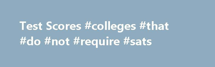 Test Scores #colleges #that #do #not #require #sats http://nevada.remmont.com/test-scores-colleges-that-do-not-require-sats/  # Test Scores When you register for the SAT or ACT, use the NCAA Eligibility Center code of 9999 so your scores are sent directly to the Eligibility Center from the testing agency. Test scores on transcripts will not be used in your academic certification. A combined SAT score is calculated by adding reading and math subscores. An ACT sum score is calculated by adding…