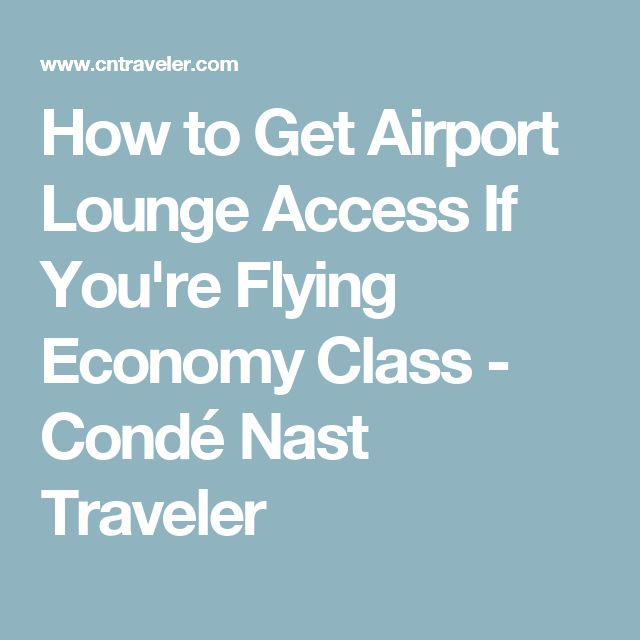 How to Get Airport Lounge Access If You're Flying Economy Class - Condé Nast Traveler