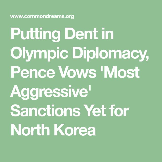 """US Olympic Diplomacy, Pence Vows 'Most Aggressive' Sanctions Yet for North Korea. It was clear in the tactics adopted by the US at the Olympic opening when Pence completely ignored the despised N Korean delegation that the US doesn't want to talk but rather adopt """"sabre-rattling"""". That the N Korean  regime is totally reprehensible  is fact BUT so is war mongering by the US who wish to bully rather than open talks. In a  nuclear age opening dialogue has to be better than war. Yanks you blew…"""