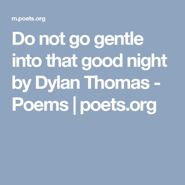 the stages of mans life in do not go gentle into that good night by dylan thomas Do not go gentle into that good night - discover the meaning of dylan thomas's famous villanelle in one man's opinion, for do not go gentle into that good.