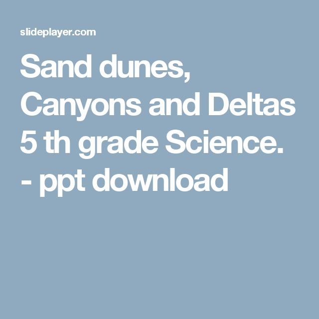 Sand dunes, Canyons and Deltas 5 th grade Science. - ppt download