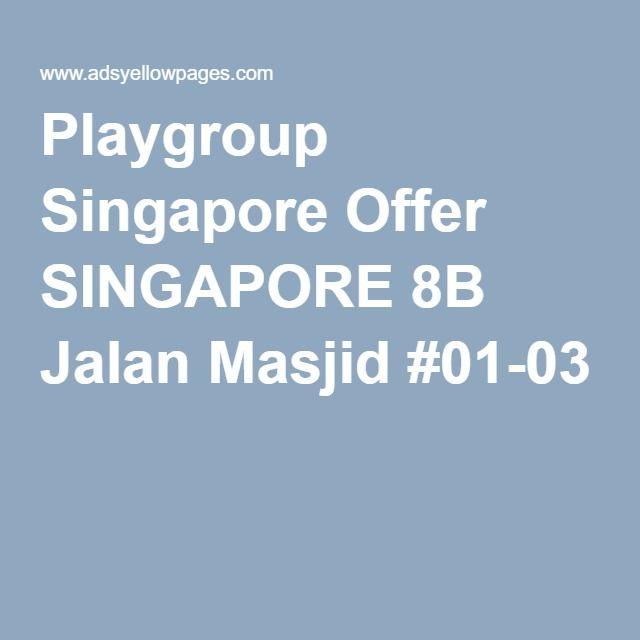 Playgroup Singapore Offer SINGAPORE 8B Jalan Masjid #01-03