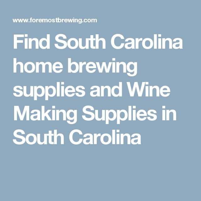 Find South Carolina home brewing supplies and Wine Making Supplies in South Carolina