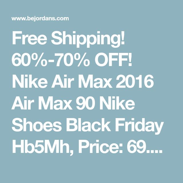 Free Shipping! 60%-70% OFF! Nike Air Max 2016 Air Max 90 Nike Shoes Black Friday Hb5Mh, Price: 69.77€ - Latest Men Women Kids Nike Air Jordan Retro Shoes | BeJordans.com