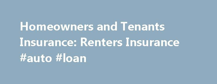 Homeowners and Tenants Insurance: Renters Insurance #auto #loan http://insurance.nef2.com/homeowners-and-tenants-insurance-renters-insurance-auto-loan/  #renter insurance # Homeowners Tenants Insurance Renters Insurance Many uninsured renters are under the mistaken impression that their landlord s policy covers their possessions. A landlord does not provide insurance for a tenants personal property. An exception to this can... Read more