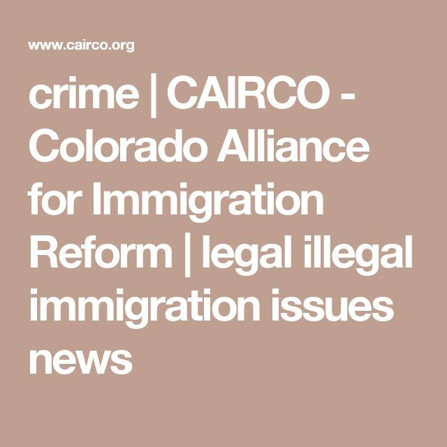 crime | CAIRCO - Colorado Alliance for Immigration Reform | legal illegal immigration issues news