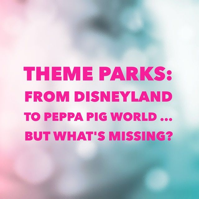 Theme parks: from Disneyland to Peppa Pig World.....but what's missing? What theme park would you like to see created from a TV show or film?