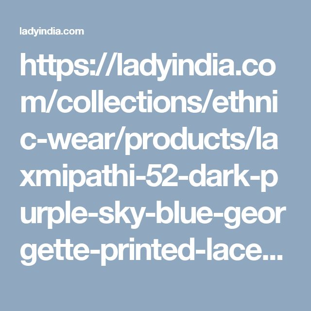 https://ladyindia.com/collections/ethnic-wear/products/laxmipathi-52-dark-purple-sky-blue-georgette-printed-lace-work-saree-with-blouse-piece