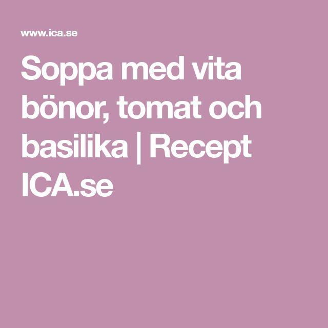 Soppa med vita bönor, tomat och basilika | Recept ICA.se