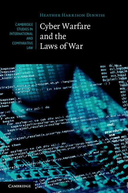 Cyber warfare and the laws of war / Heather Harrison Dinniss. -- Cambridge :  University Press,  2012.