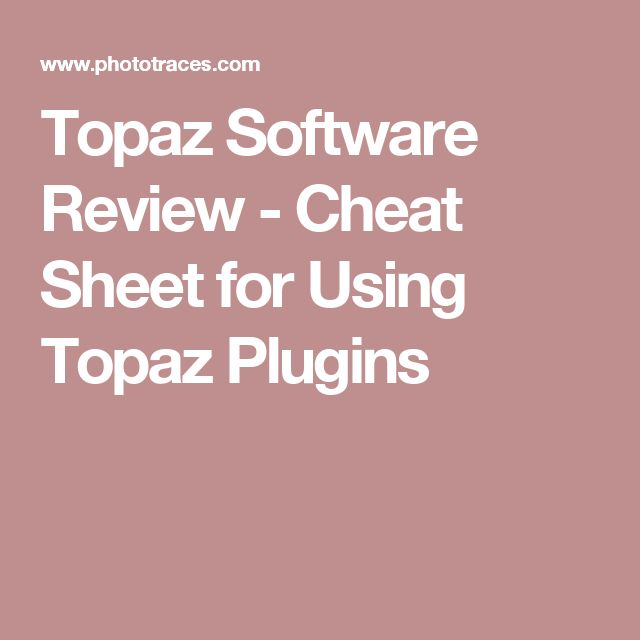 Topaz Software Review - Cheat Sheet for Using Topaz Plugins