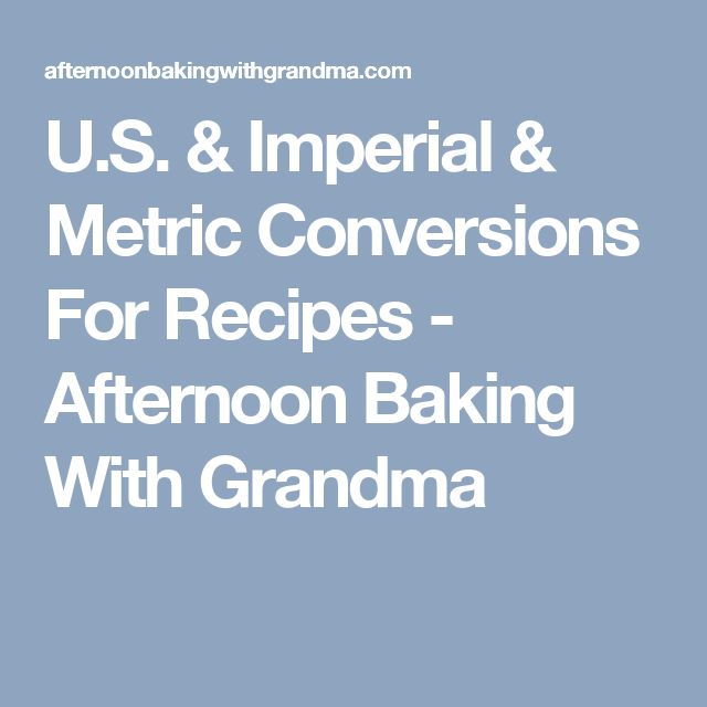 U.S. & Imperial & Metric Conversions For Recipes - Afternoon Baking With Grandma