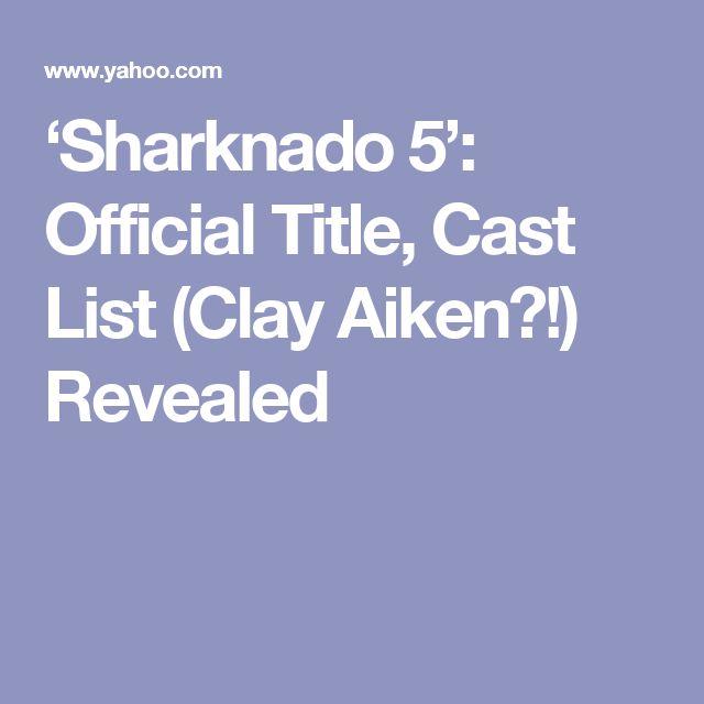 'Sharknado 5': Official Title, Cast List (Clay Aiken?!) Revealed