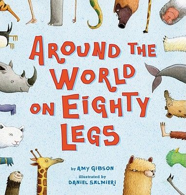 AROUND THE  World ON EIGHTY LEGS by Amy Gibson and Daniel Salmieri Kids will enjoy these silly rhymes of animals from around the world. Click through to checkout a sample.