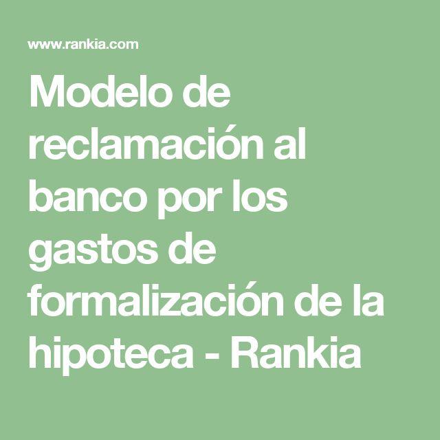 Modelo de reclamación al banco por los gastos de formalización de la hipoteca - Rankia