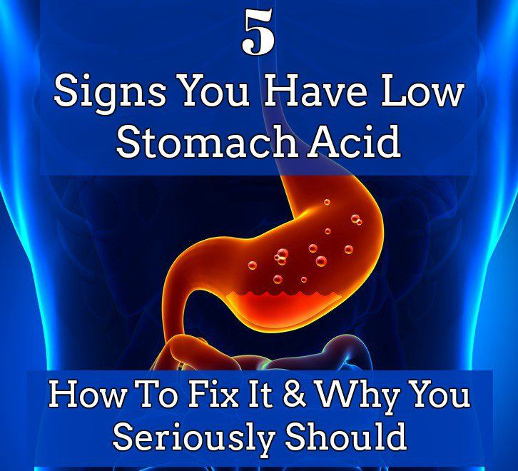 5 Signs You Have Low Stomach Acid, How To Fix It & Why You Seriously Should