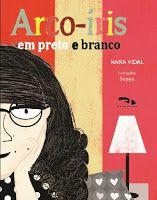 "MAPA DA CULTURA: Dica de Escritora: Roberta de Souza opina sobre ""Arco-Íris em Preto e Branco"", de Nara Vidal"