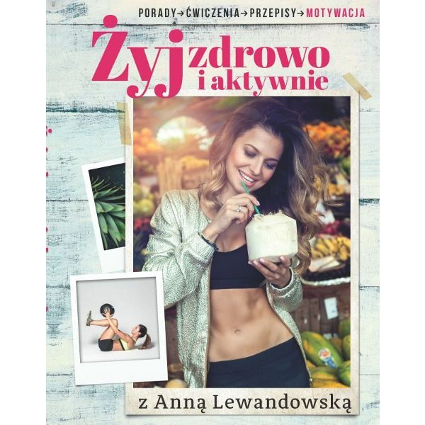 Lewandowska Anna Żyj zdrowo i aktywnie z Anną Lewandowską Książka z autografem…