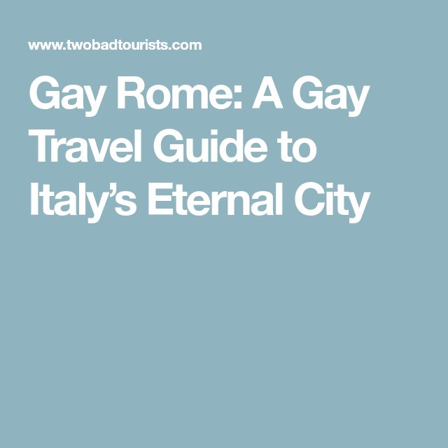 Gay Rome: A Gay Travel Guide to Italy's Eternal City