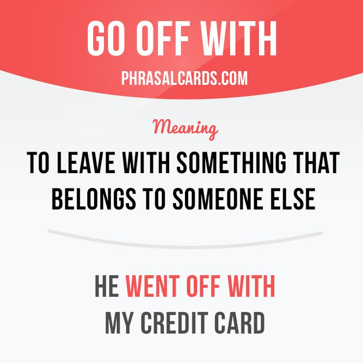 """""""Go off with"""" means """"to leave with something that belongs to someone else"""". Example: He went off with my credit cards."""