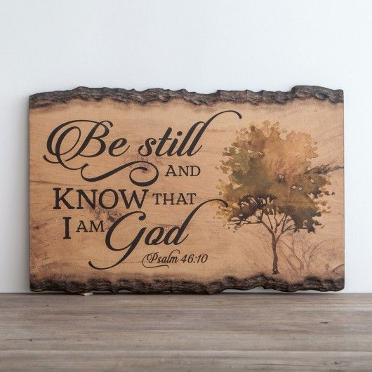Be Still & Know That I Am God - Psalms 46:10
