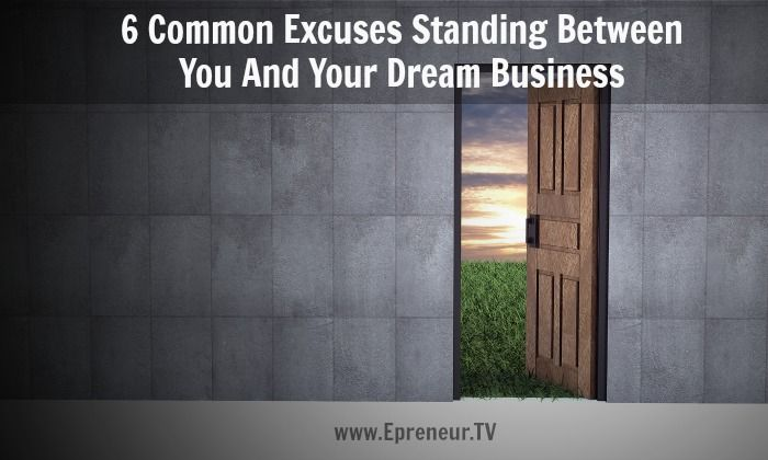 6 Common Excuses Standing Between You And Your Dream Business #femaleentrepreneur www.Epreneur.TV