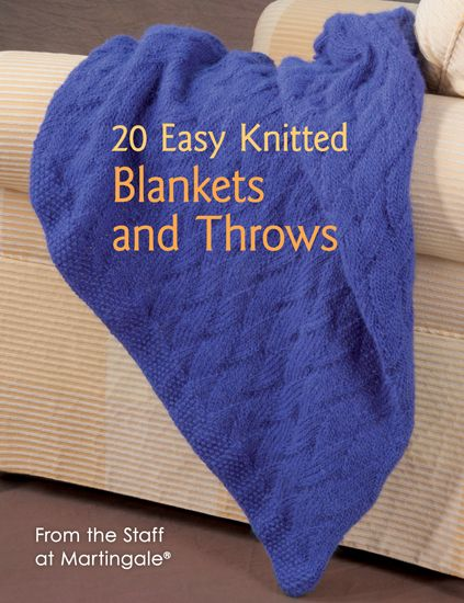 20 Easy Knitted Blankets and Throws: From the Staff at Martingale