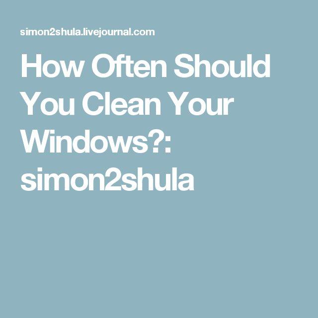 How Often Should You Clean Your Windows?: simon2shula