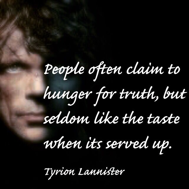 Game of Thrones. Truth Quotes. Tyrion Lannister.